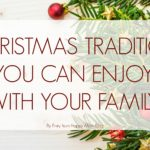 6 Christmas Traditions You Can Enjoy With Your Family